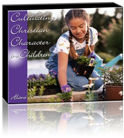Cultivating Christian Character in Children (6 CD Set)