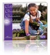 Cultivating Christian Character in Children (1 MP3 CD)