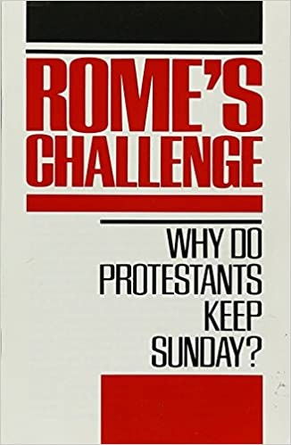Rome's Challenge Booklet - Why Do Protestants Keep Sunday?